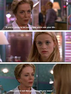 """If you're going to let one stupid prick ruin your life, you're not the girl I thought you were."""